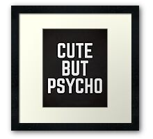 Cute But Psycho Funny Quote Framed Print
