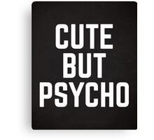 Cute But Psycho Funny Quote Canvas Print
