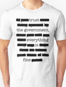 Trust the government, everything is fine. Unisex T-Shirt
