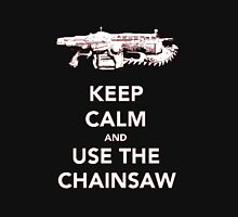 Keep Calm and Use The Chainsaw Unisex T-Shirt