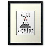 ALL YOU NEED IS LAVA.... dadadadada Framed Print