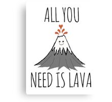 ALL YOU NEED IS LAVA ! Canvas Print