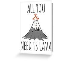 ALL YOU NEED IS LAVA.... dadadadada Greeting Card