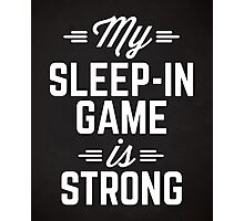 Sleep-In Game Funny Quote Photographic Print