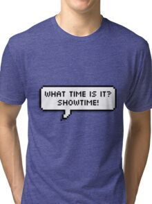 What time is it? SHOWTIME! Tri-blend T-Shirt
