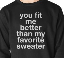 you fit me better Pullover
