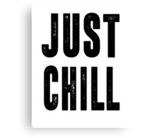 Just Chill - Black Text Canvas Print