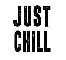 Just Chill - Black Text Photographic Print
