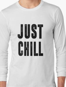 Just Chill - Black Text T-Shirt