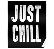 Just Chill - White Text Poster