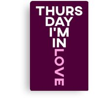 Thursday I'm in Love Canvas Print