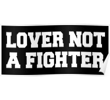 Lover Not A Fighter - White Text Poster