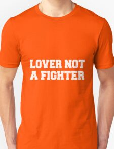 Lover Not A Fighter - White Text T-Shirt