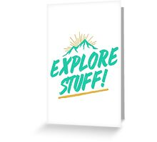 Explore Stuff! Greeting Card