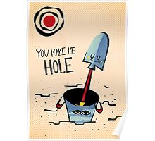 You Make Me Hole Poster