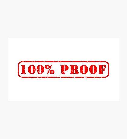 100% Proof Slogan Photographic Print
