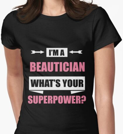 I'm A BEAUTICIAN What's Your Superpower Womens Fitted T-Shirt