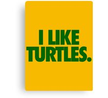 I LIKE TURTLES. Canvas Print