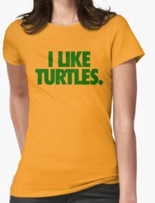 I LIKE TURTLES. Womens Fitted T-Shirt