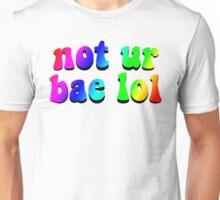 NOT YOUR BAE Unisex T-Shirt