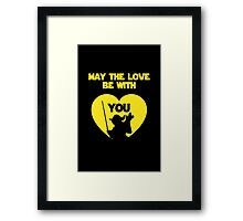 May the love be with you Framed Print