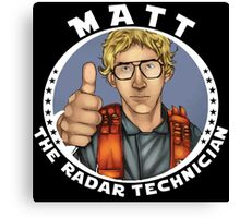 MATT THE RADAR TECHNICIAN Canvas Print