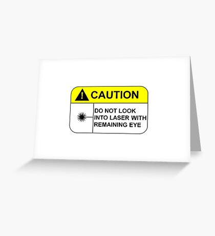 Caution do not look into laser with remaining eye Greeting Card
