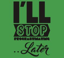 I'll Stop Procrastinating Later Kids Tee