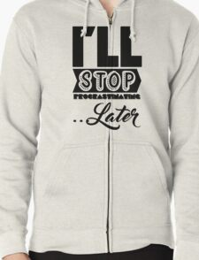 I'll Stop Procrastinating Later Zipped Hoodie