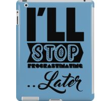 I'll Stop Procrastinating Later iPad Case/Skin