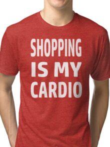 Shopping Is My Cardio Tri-blend T-Shirt