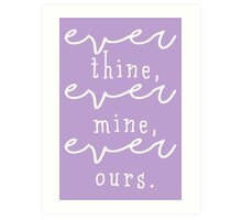 ever thine, ever mine, ever ours. Art Print