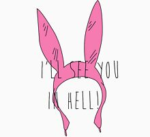 Louise Belcher: I'll See You in Hell (simple print) Unisex T-Shirt