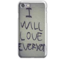 I WILL LOVE EVERYONE iPhone Case/Skin