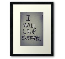I WILL LOVE EVERYONE Framed Print