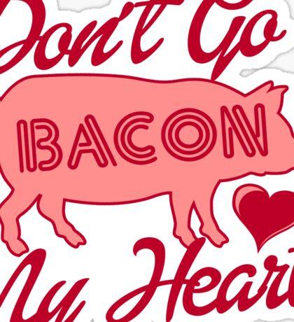 Don't Go Bacon My Heart Digital Art Sticker