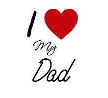 I Love My Dad Photographic Print