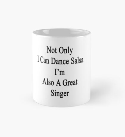 Not Only I Can Dance Salsa I'm Also A Great Singer  Mug