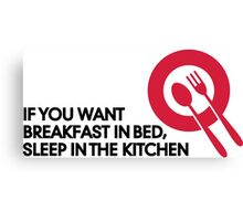 Breakfast in bed? Then sleep in the kitchen! Canvas Print