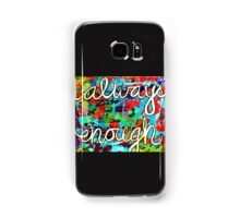 Always Enough Samsung Galaxy Case/Skin