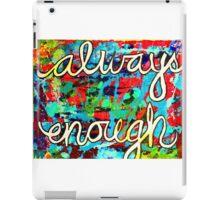 Always Enough iPad Case/Skin