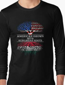 American Grown With Hungarian Roots Long Sleeve T-Shirt