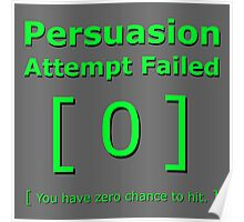 Persuasion attempt attempts failed geek funny fallout gamer nerd love Poster