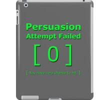 Persuasion attempt attempts failed geek funny 4 fallout gamer nerd love iPad Case/Skin
