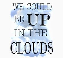 We could be up in the clouds. Unisex T-Shirt