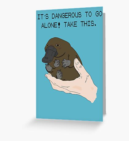 It's dangerous to go alone! Take this baby platypus! Greeting Card