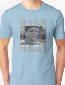 You're Killing Me Smalls Unisex T-Shirt