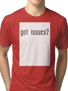 got issues? Tri-blend T-Shirt