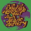 I will not succumb to your Pelvic Sorcery by flushgorden