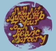I will not succumb to your Pelvic Sorcery Kids Tee